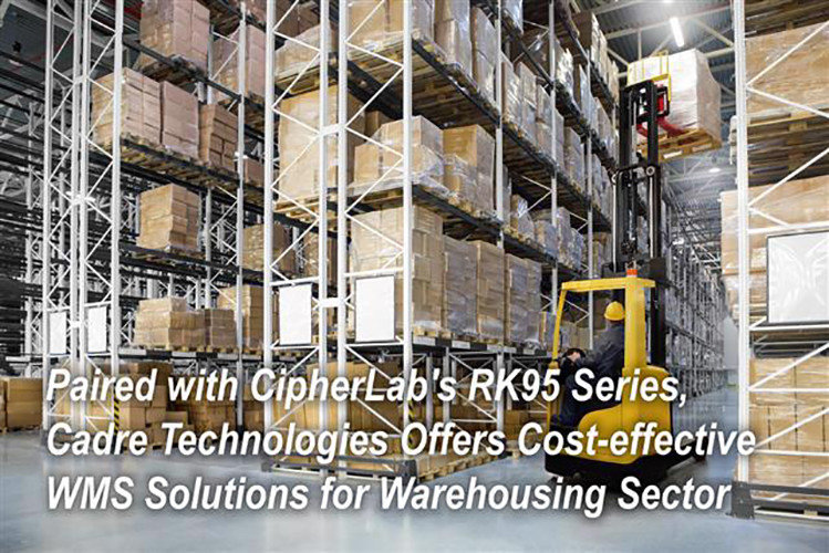 Paired with CipherLab's RK95 Series, Cadre Technologies Offers Cost-effective WMS Solutions for Warehousing Sector|CipherLab a world leader in AIDC solutions