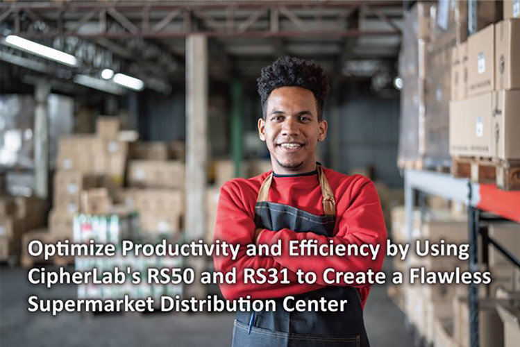 Optimize Productivity and Efficiency by Using CipherLab's RS50 and RS31 to Create a Flawless Supermarket Distribution Center