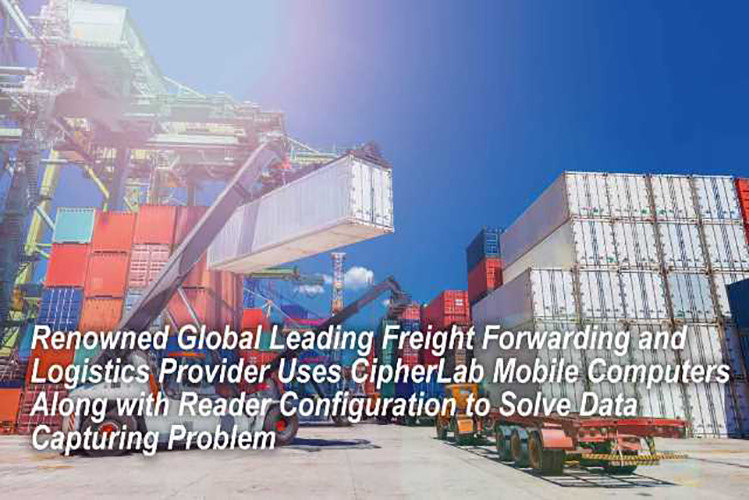 Renowned Global Leading Freight Forwarding and Logistics Provider Uses CipherLab Mobile Computers Along with Reader Configuration to Solve Data Capturing Problem