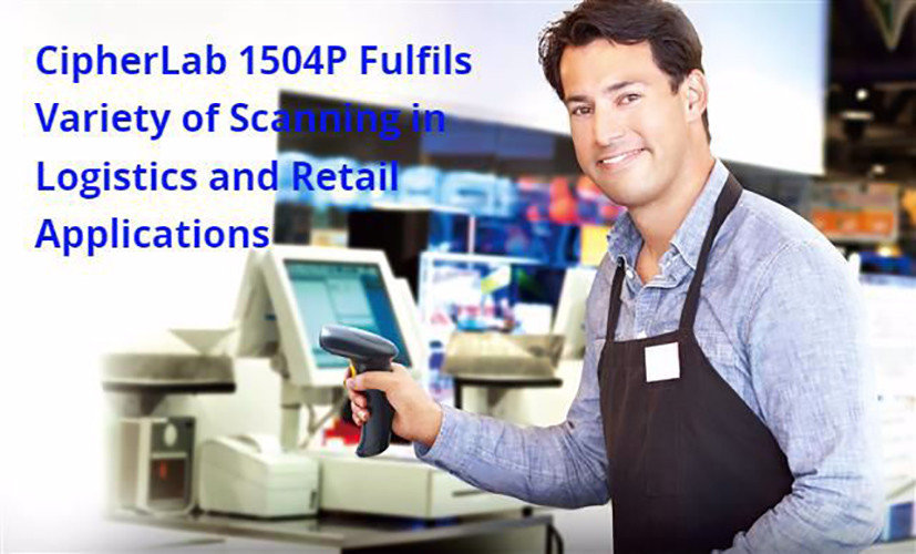 CipherLab 1504P Fulfils Variety of Scanning in Logistics and Retail Applications
