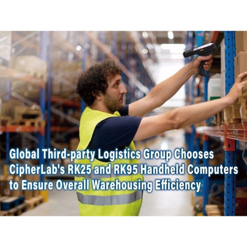 Global Third-party Logistics Group Chooses CipherLab's RK25 and RK95 Handheld Computers|August 2021