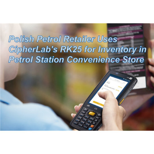 Polish Petrol Retailer Uses CipherLab's RK25 for Inventory in Convenience Store|June 2021